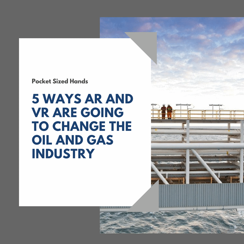 5 Ways AR and VR are going to Change the Oil and Gas Industry