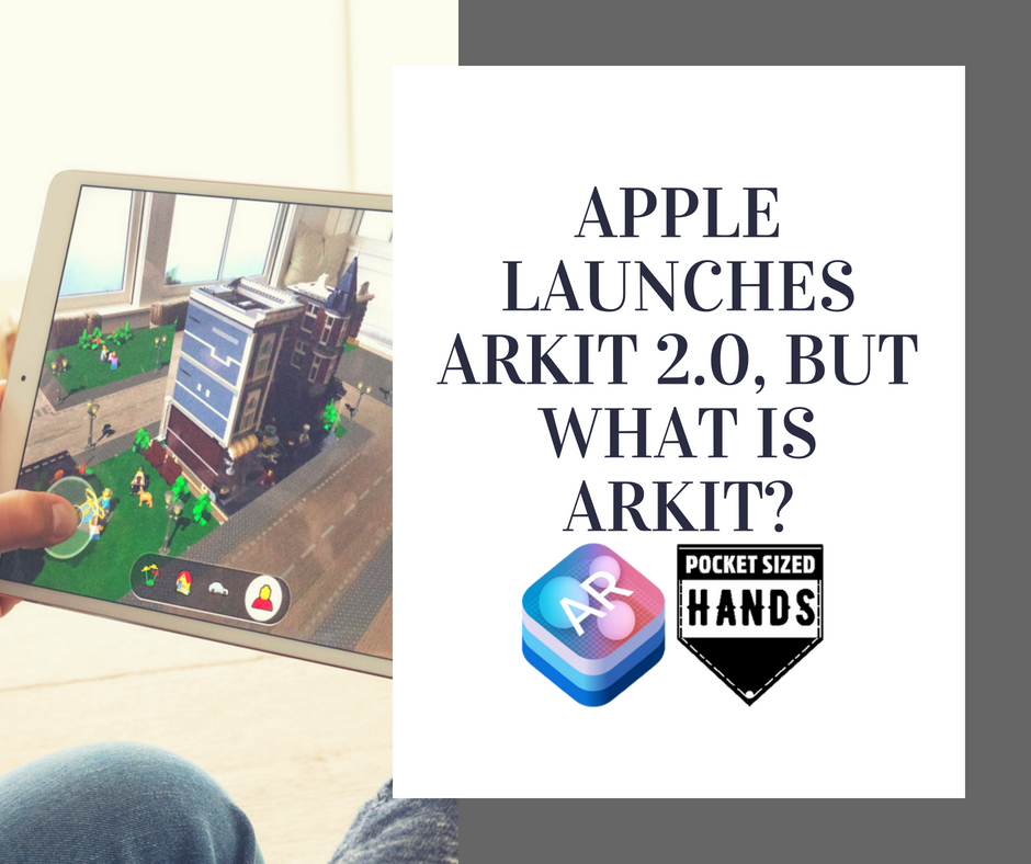 Apple launches ARKit 2.0, But what is ARKit?