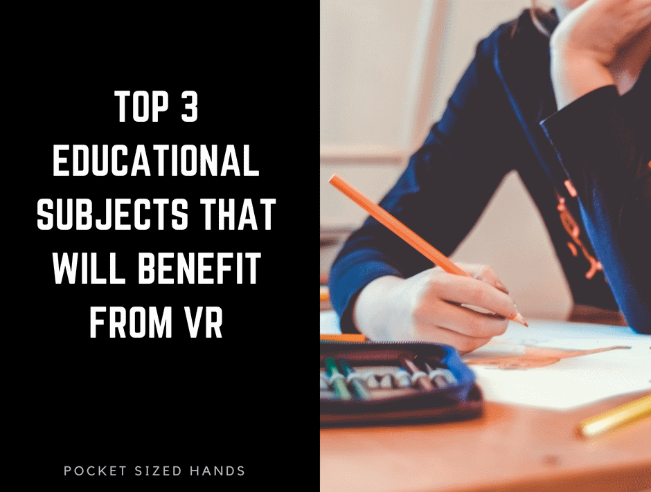 Top 3 Educational Subjects that will Benefit from VR