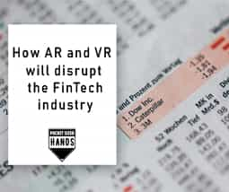 How AR and VR will disrupt the FinTech industry
