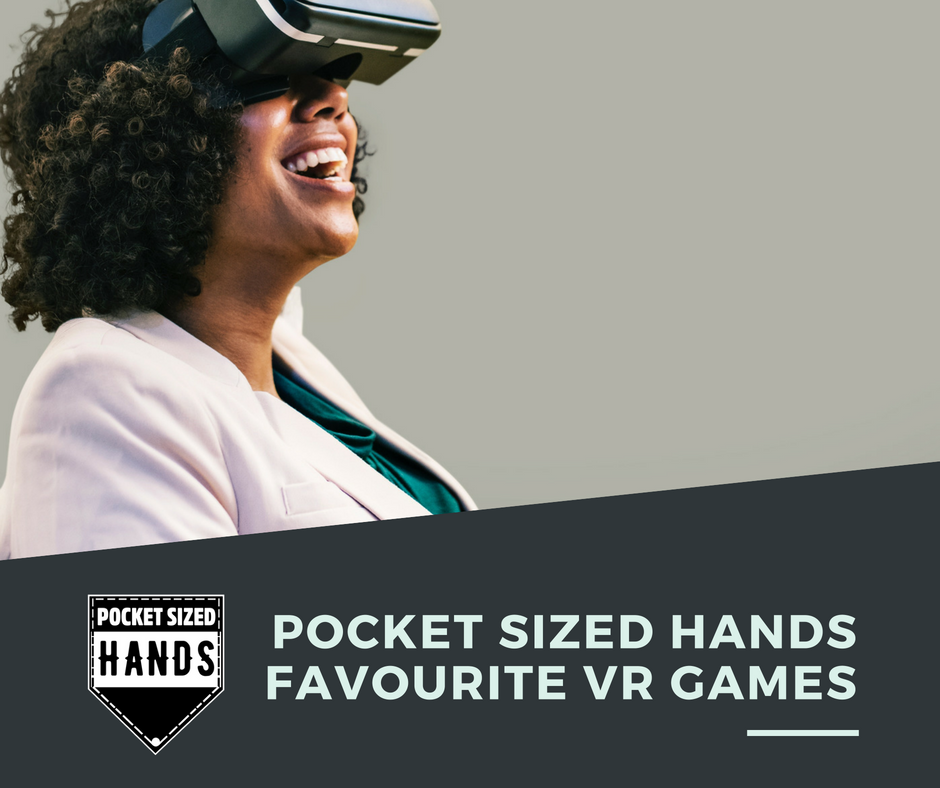 Pocket Sized Hands Favourite VR Games