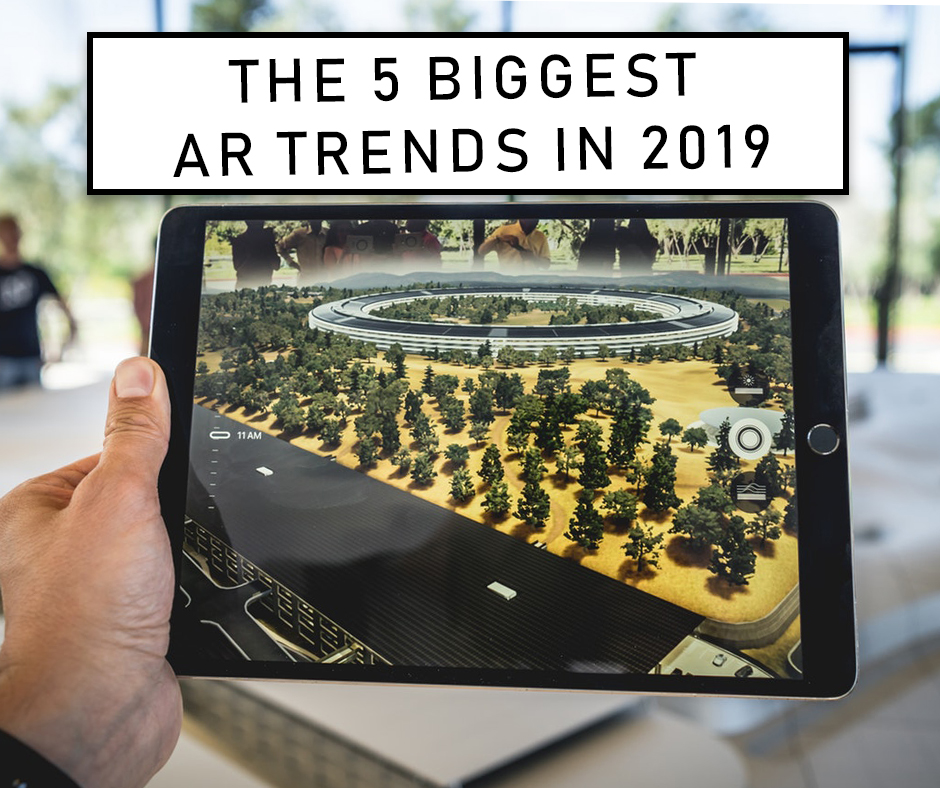 The 5 Biggest AR Trends In 2019