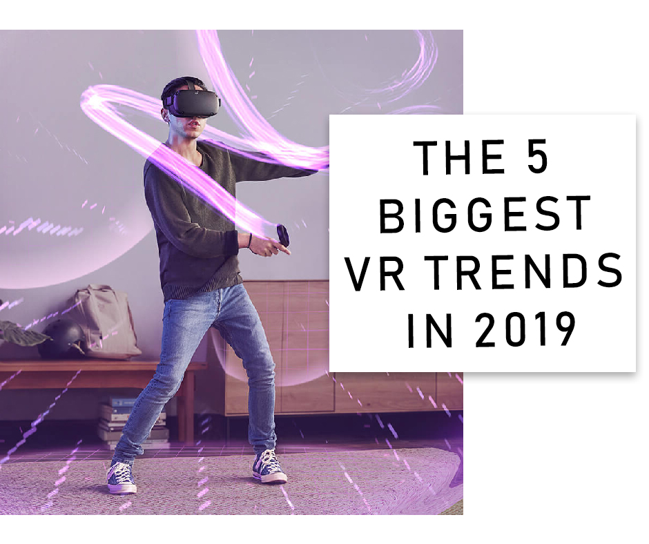 The 5 Biggest VR Trends In 2019