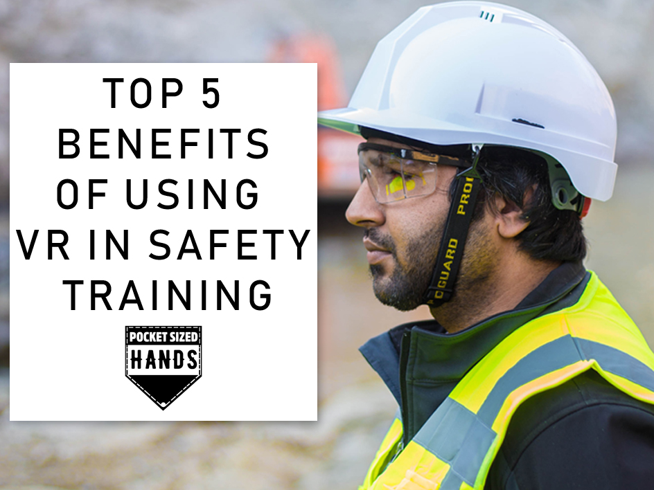Top 5 Benefits Of Using VR in Safety Training