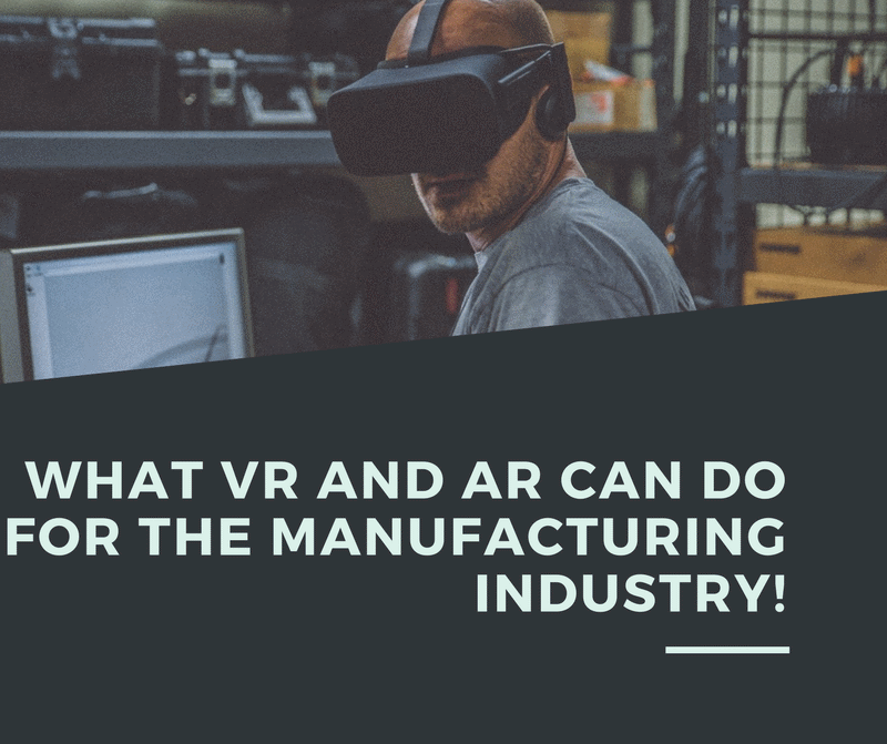 What VR and AR can do for the manufacturing industry!